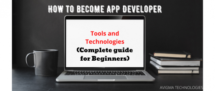 How to become an app developer? Important tools & Technologies (Complete Guide for Beginners)